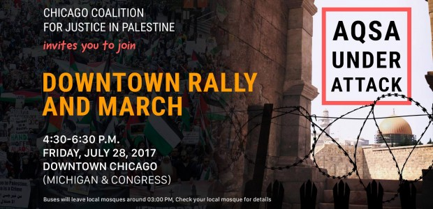 Aqsa under attack: Downtown Rally and March Friday, 28 July 2017 4:30 pm @ Congress and Michigan Creator: Coalition for Justice in Palestine – CJP Bookmark It